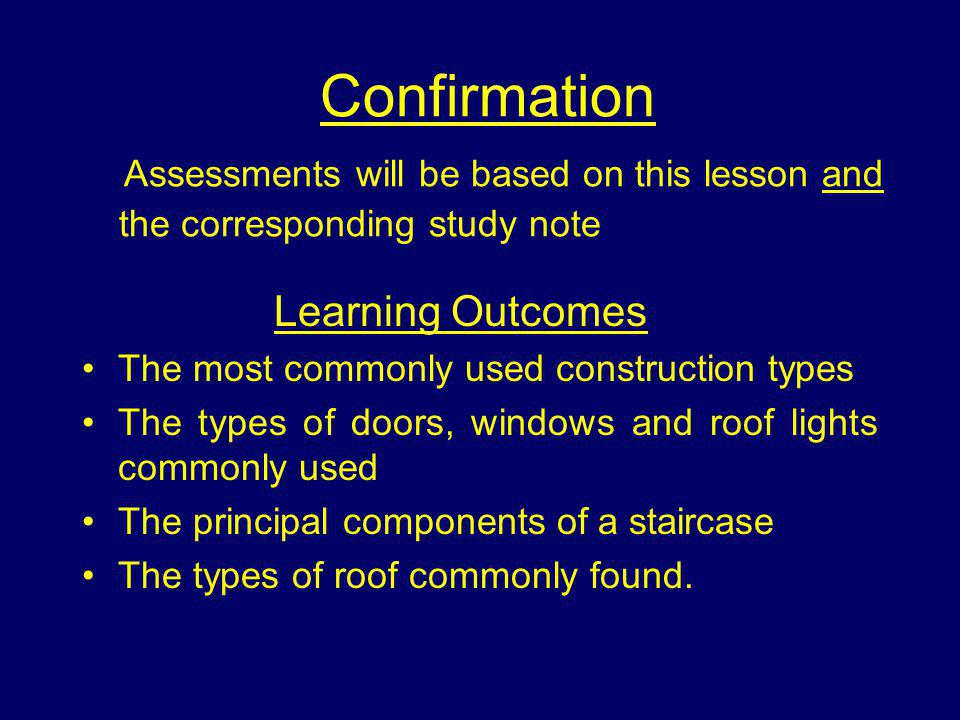 Confirmation Assessments will be based on this lesson and the corresponding study note Learning Outcomes The most commonly used construction types The