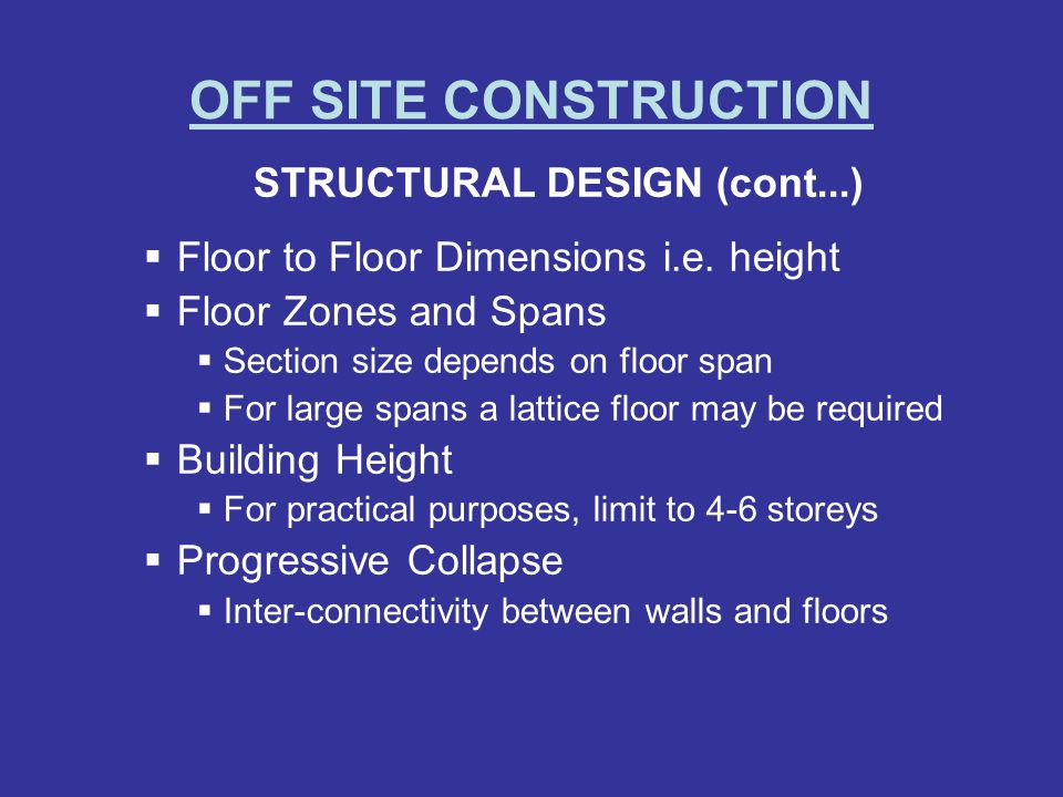 OFF SITE CONSTRUCTION STRUCTURAL DESIGN (cont...) Floor to Floor Dimensions i.e. height Floor Zones and Spans Section size depends on floor span For l
