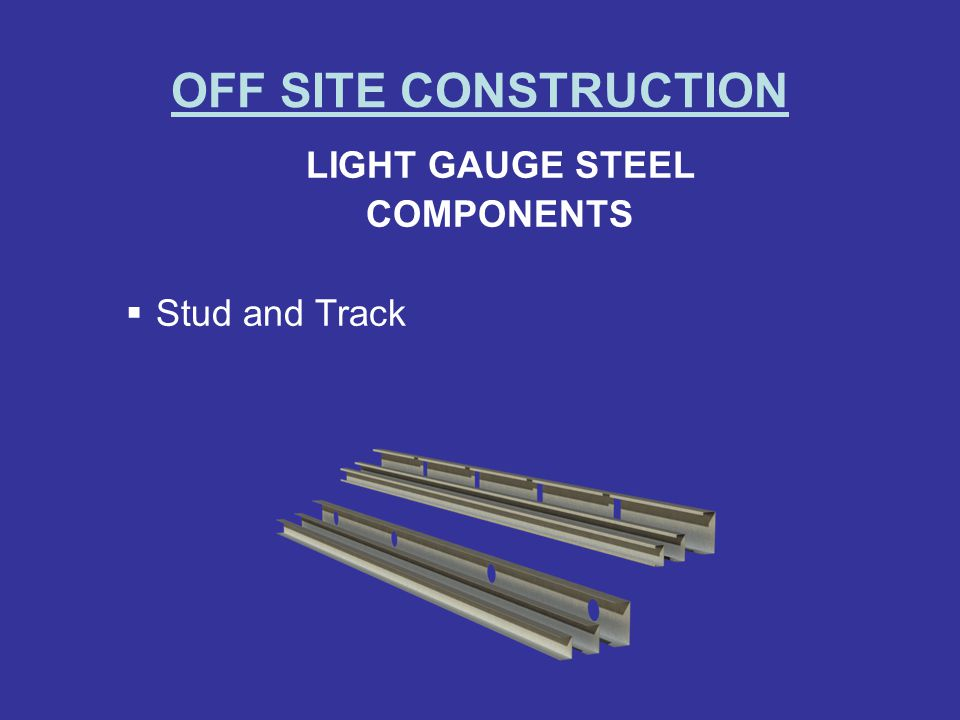 OFF SITE CONSTRUCTION LIGHT GAUGE STEEL COMPONENTS Stud and Track