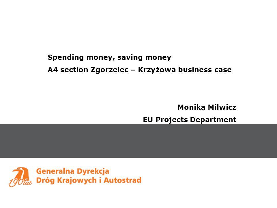 Spending money, saving money A4 section Zgorzelec – Krzyżowa business case Monika Milwicz EU Projects Department