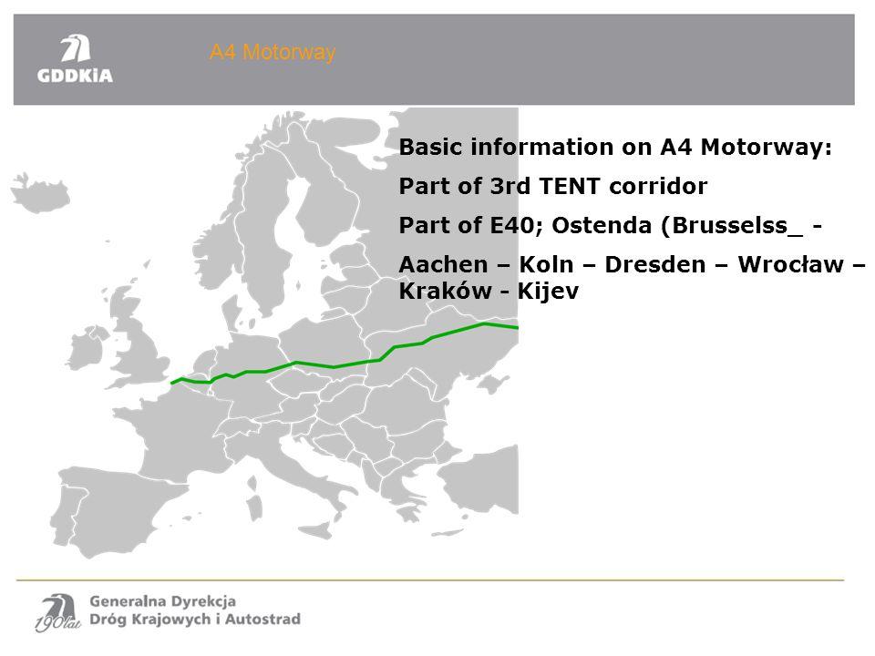 A4 Motorway Basic information on A4 Motorway: Part of 3rd TENT corridor Part of E40; Ostenda (Brusselss_ - Aachen – Koln – Dresden – Wrocław – Kraków - Kijev