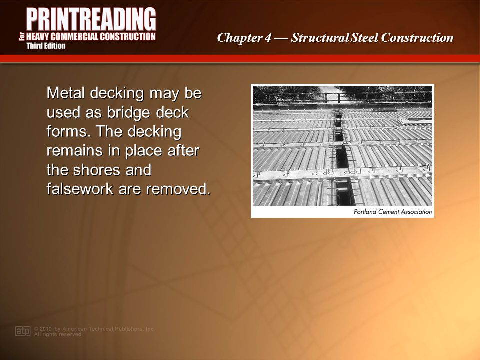 Chapter 4 Structural Steel Construction Erection plans provide information regarding metal decking installation.