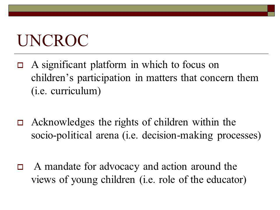 UNCROC A significant platform in which to focus on childrens participation in matters that concern them (i.e.