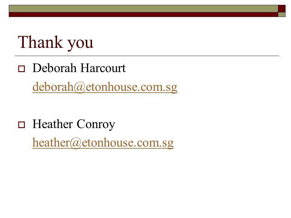 Thank you Deborah Harcourt deborah@etonhouse.com.sg Heather Conroy heather@etonhouse.com.sg