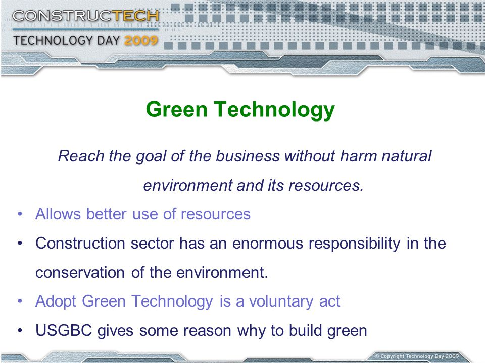 Green Technology Reach the goal of the business without harm natural environment and its resources.