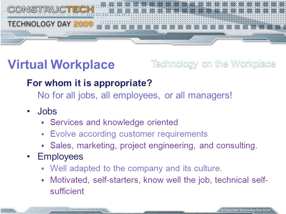 Virtual Workplace For whom it is appropriate. No for all jobs, all employees, or all managers.