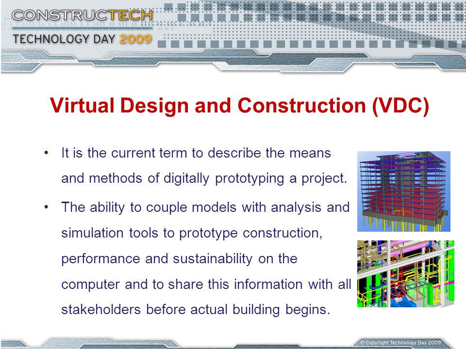 Virtual Design and Construction (VDC) It is the current term to describe the means and methods of digitally prototyping a project. The ability to coup