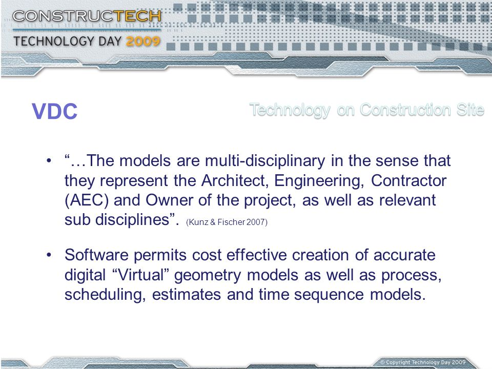 VDC …The models are multi-disciplinary in the sense that they represent the Architect, Engineering, Contractor (AEC) and Owner of the project, as well