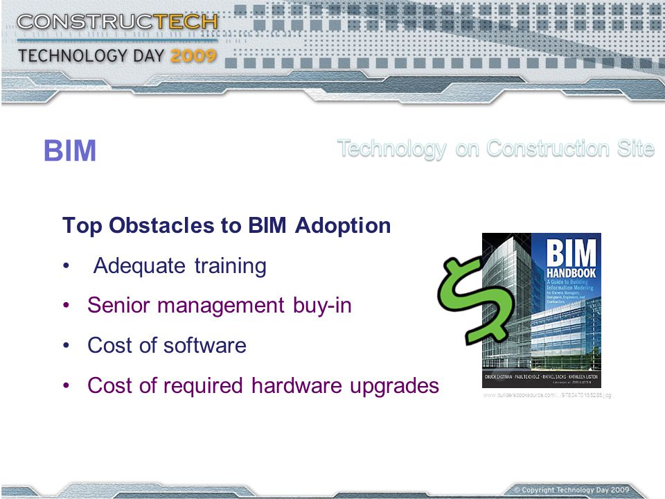 BIM Top Obstacles to BIM Adoption Adequate training Senior management buy-in Cost of software Cost of required hardware upgrades www.buildersbooksource.com/.../9780470185285.jpg