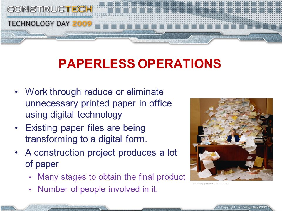 PAPERLESS OPERATIONS Work through reduce or eliminate unnecessary printed paper in office using digital technology Existing paper files are being tran