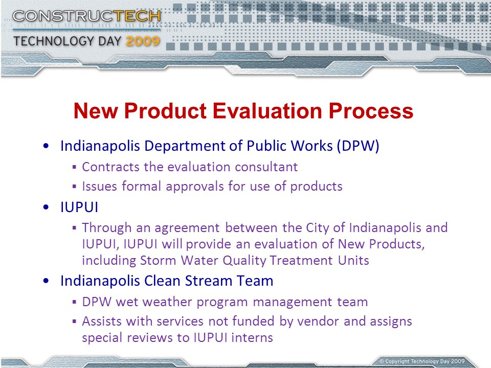 New Product Evaluation Process Indianapolis Department of Public Works (DPW) Contracts the evaluation consultant Issues formal approvals for use of pr