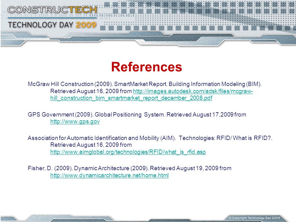 References McGraw Hill Construction (2009). SmartMarket Report. Building Information Modeling (BIM). Retrieved August 16, 2009 from http://images.auto