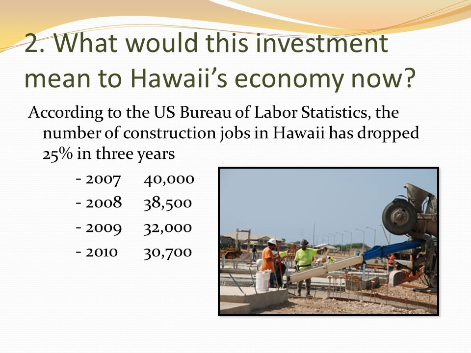 2. What would this investment mean to Hawaiis economy now.