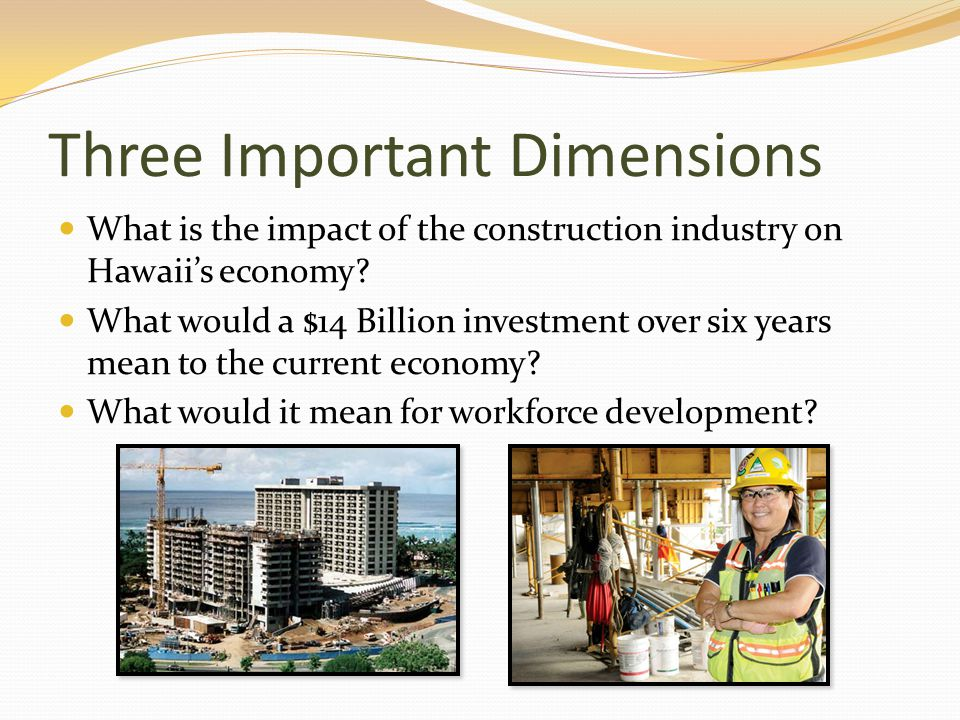 Three Important Dimensions What is the impact of the construction industry on Hawaiis economy.