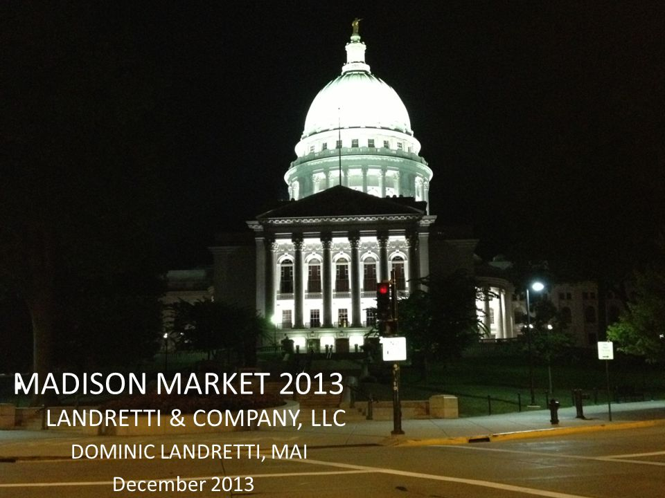 MADISON MARKET 2013 LANDRETTI & COMPANY, LLC DOMINIC LANDRETTI, MAI December 2013