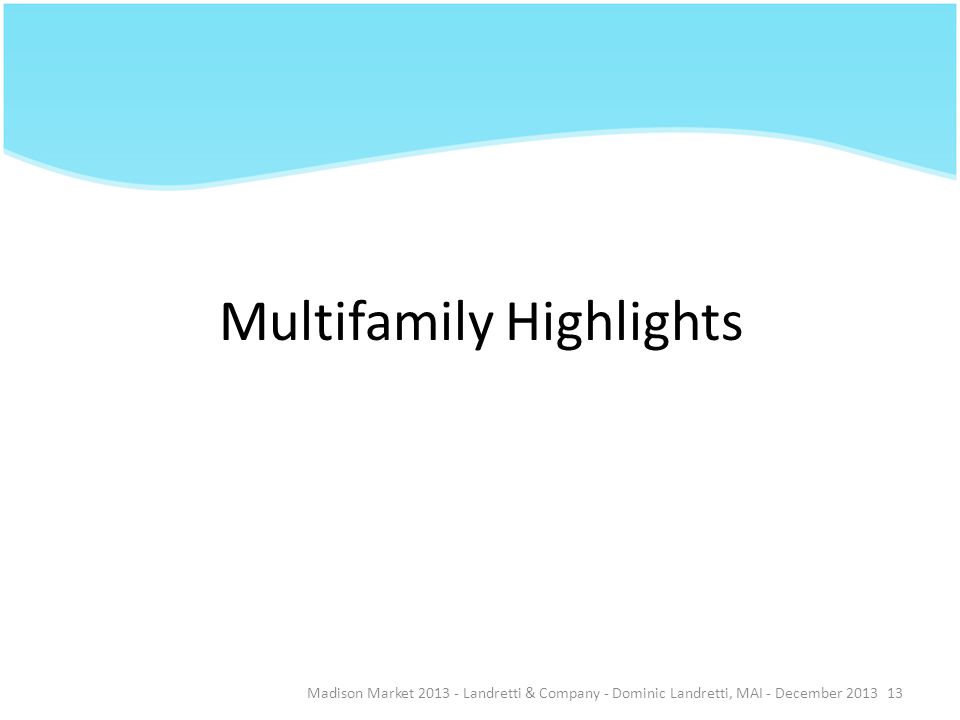 Multifamily Highlights Madison Market 2013 - Landretti & Company - Dominic Landretti, MAI - December 201313
