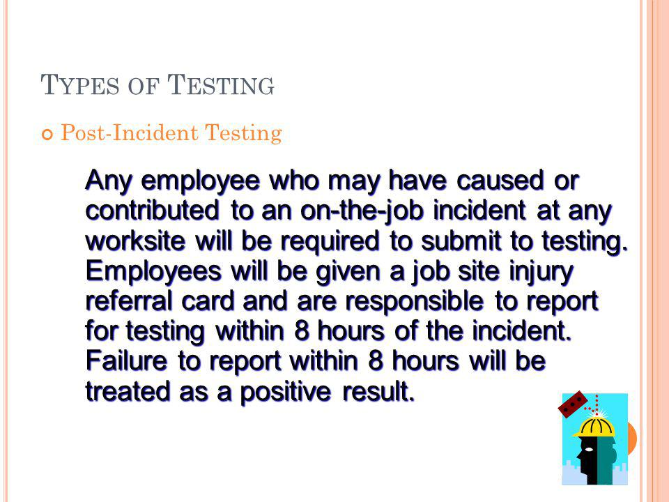 T YPES OF T ESTING Reasonable Suspicion. Reasonable Suspicion. Supervisors who have received training under this Program may require an employee to su