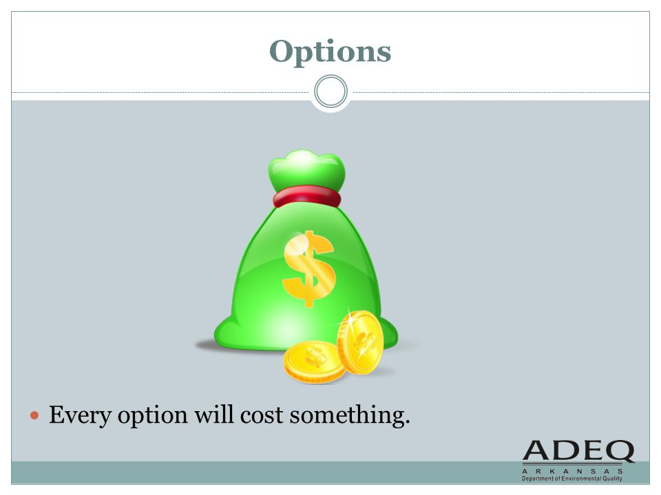 Options Every option will cost something.