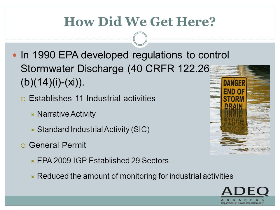 How Did We Get Here? In 1990 EPA developed regulations to control Stormwater Discharge (40 CRFR 122.26 (b)(14)(i)-(xi)). Establishes 11 Industrial act