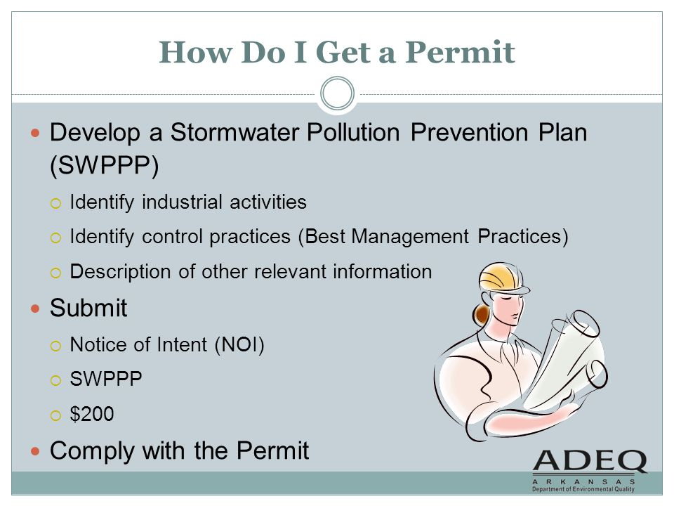 How Do I Get a Permit Develop a Stormwater Pollution Prevention Plan (SWPPP) Identify industrial activities Identify control practices (Best Managemen