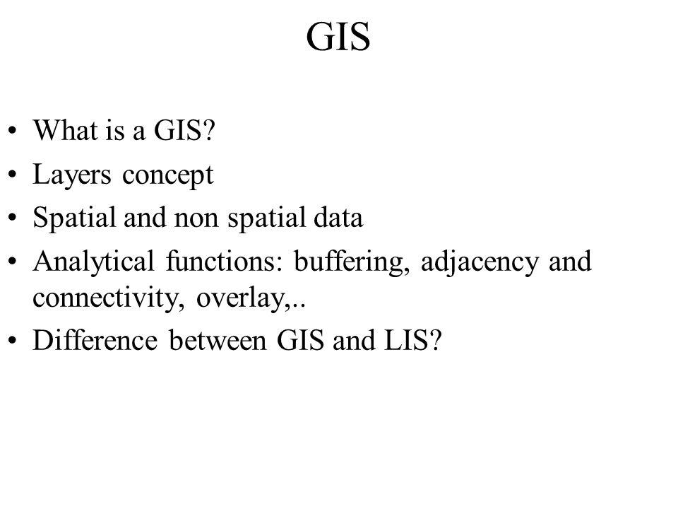 GIS What is a GIS.
