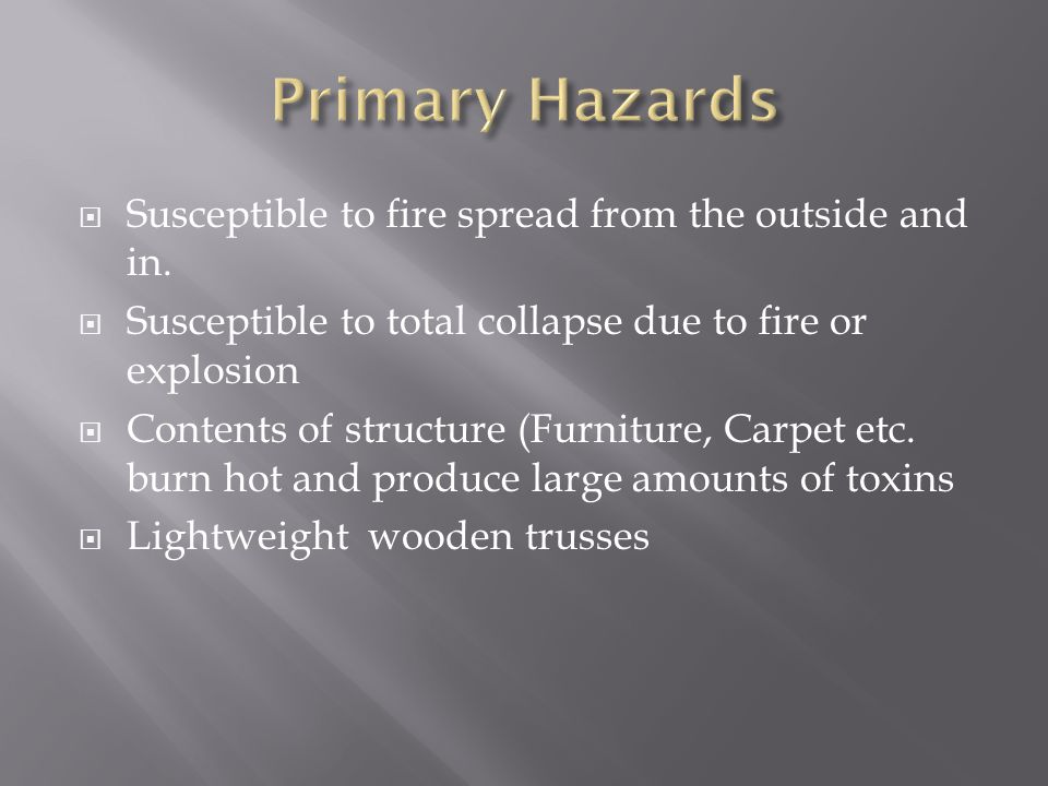 Susceptible to fire spread from the outside and in. Susceptible to total collapse due to fire or explosion Contents of structure (Furniture, Carpet et