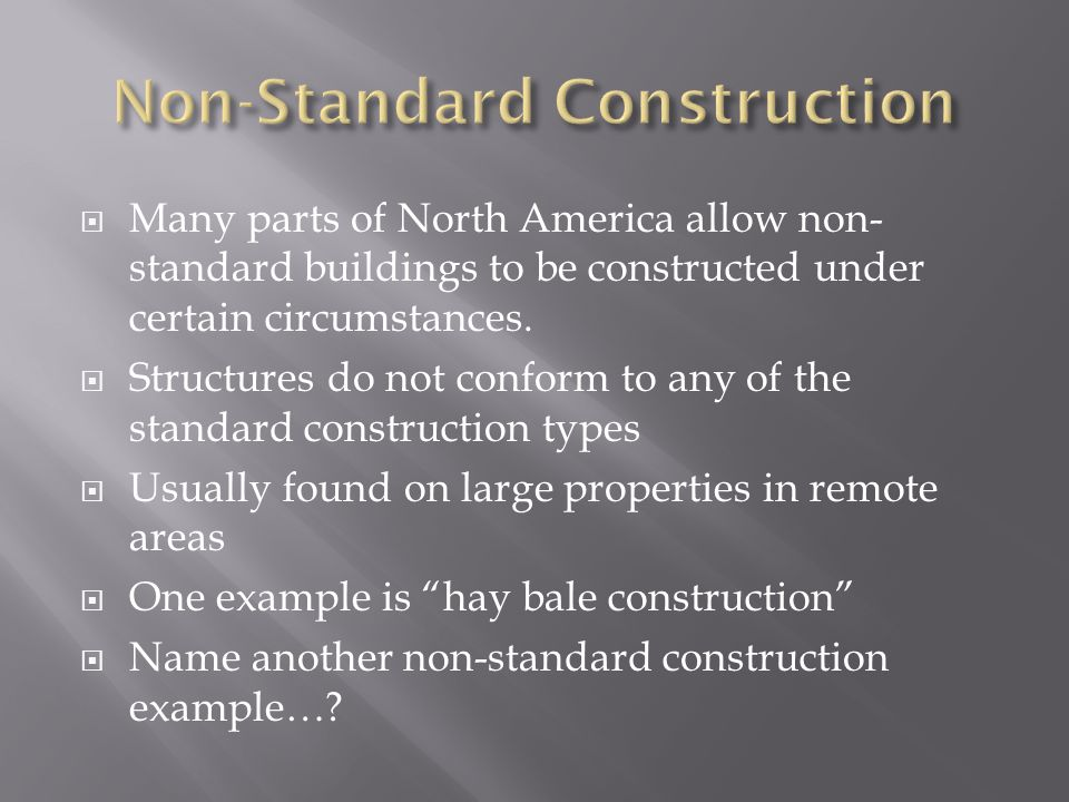 Many parts of North America allow non- standard buildings to be constructed under certain circumstances. Structures do not conform to any of the stand