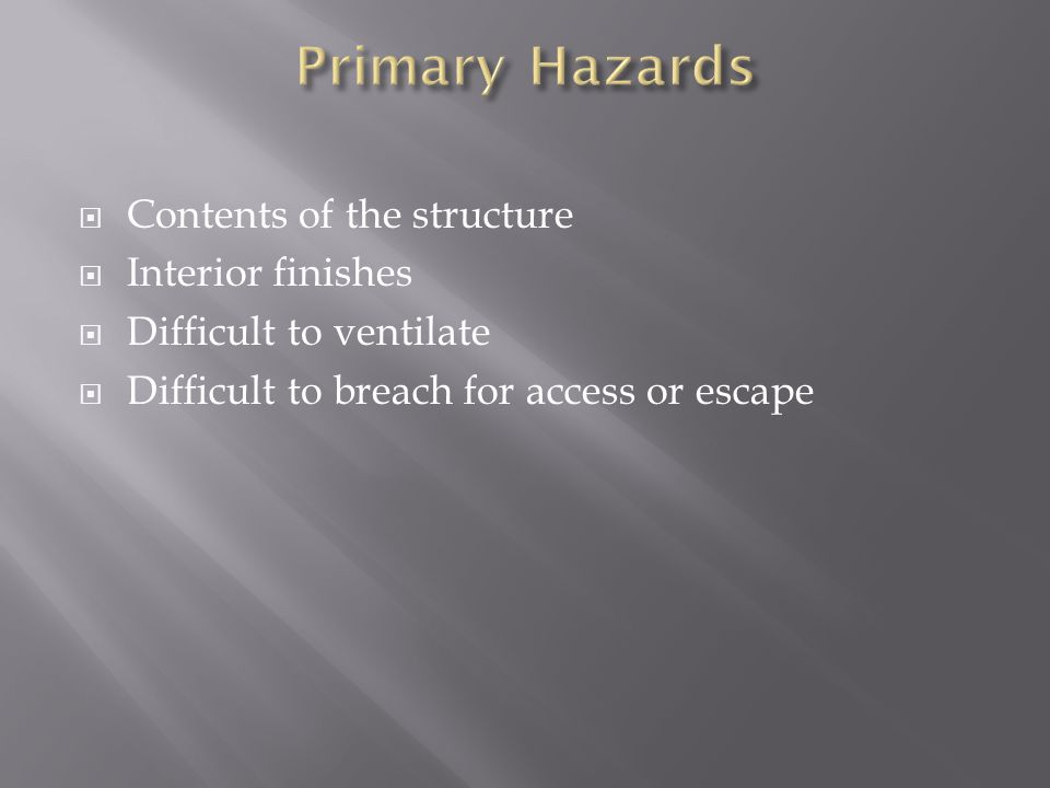 Contents of the structure Interior finishes Difficult to ventilate Difficult to breach for access or escape