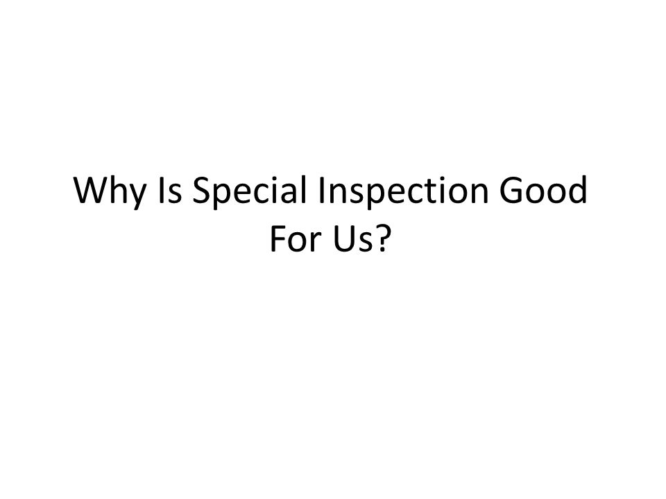 1 Why Is Special Inspection Good For Us?