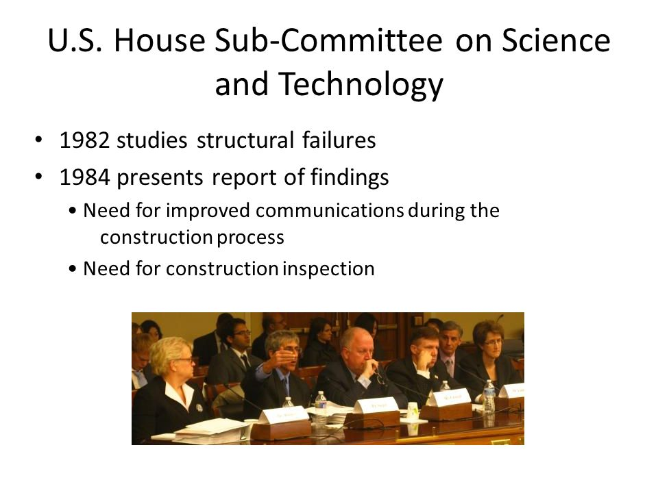 11 U.S. House Sub-Committee on Science and Technology 1982 studies structural failures 1984 presents report of findings Need for improved communicatio