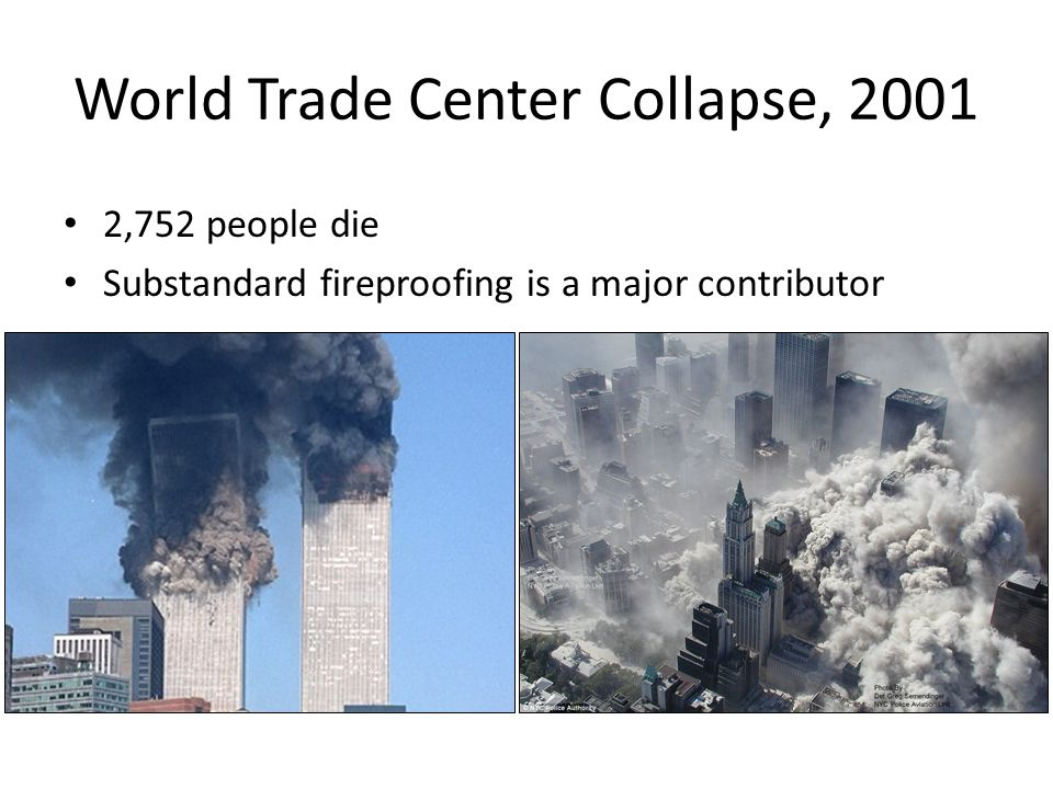 15 World Trade Center Collapse, 2001 2,752 people die Substandard fireproofing is a major contributor