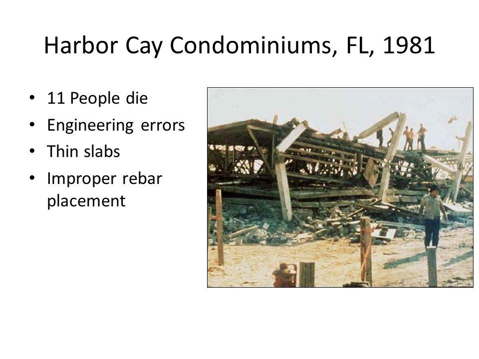 9 Harbor Cay Condominiums, FL, 1981 11 People die Engineering errors Thin slabs Improper rebar placement