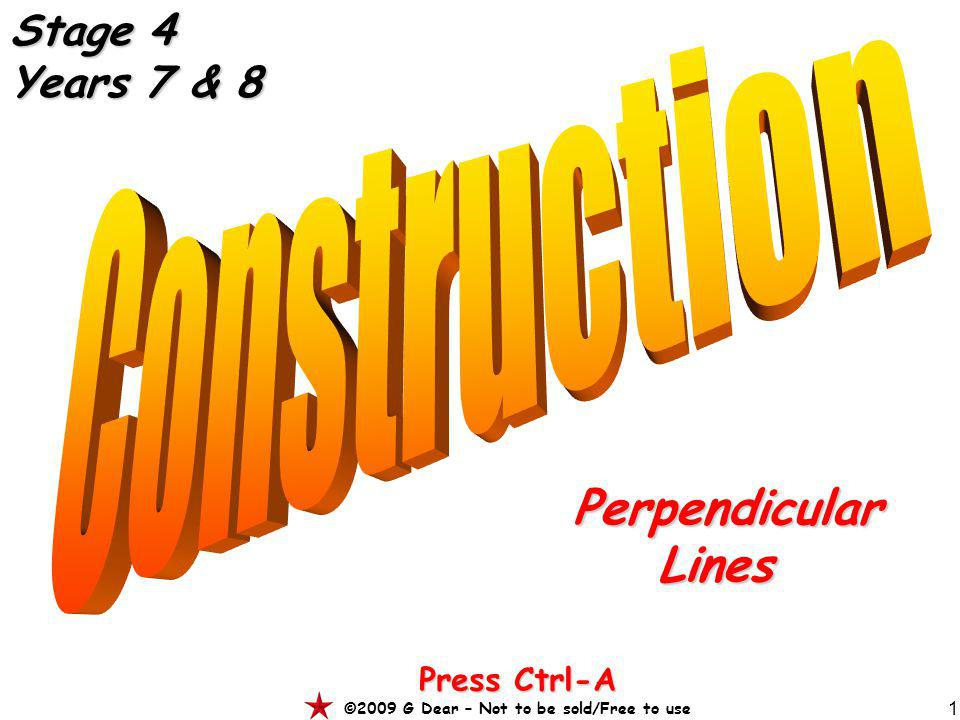 1 PerpendicularLines Press Ctrl-A ©2009 G Dear – Not to be sold/Free to use Stage 4 Years 7 & 8