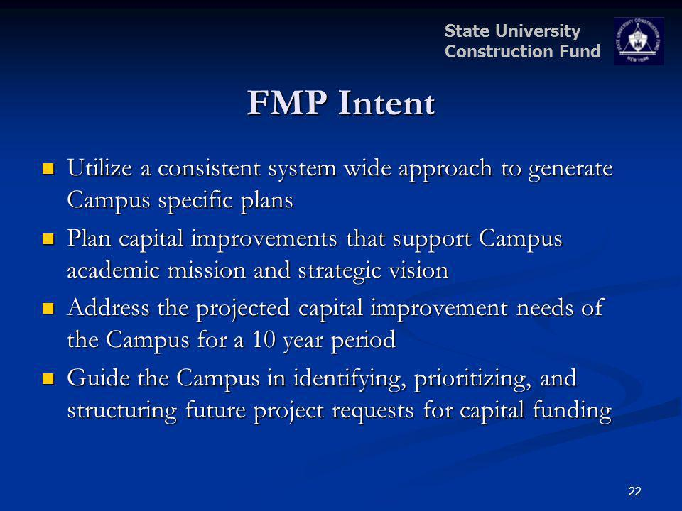State University Construction Fund FMP Intent 22 Utilize a consistent system wide approach to generate Campus specific plans Utilize a consistent syst