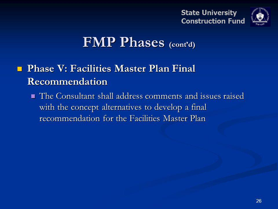 State University Construction Fund FMP Phases (contd) Phase V: Facilities Master Plan Final Recommendation Phase V: Facilities Master Plan Final Recom