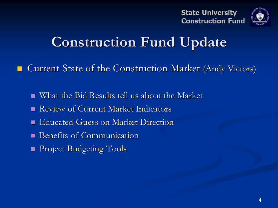 State University Construction Fund Construction Fund Update Current State of the Construction Market (Andy Victors) Current State of the Construction