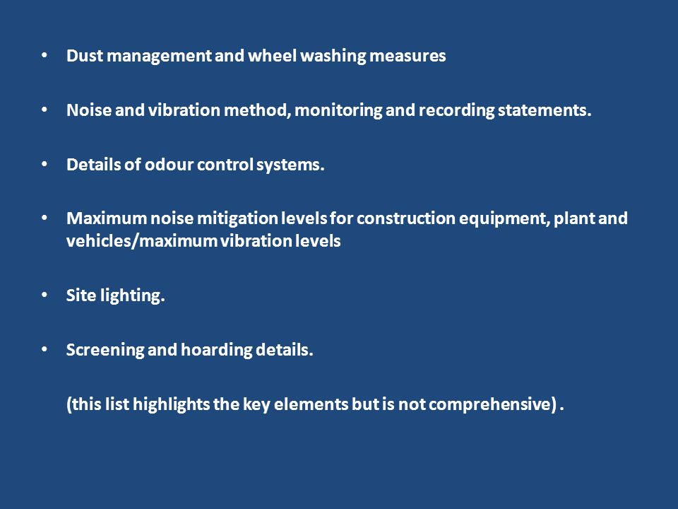 Dust management and wheel washing measures Noise and vibration method, monitoring and recording statements.