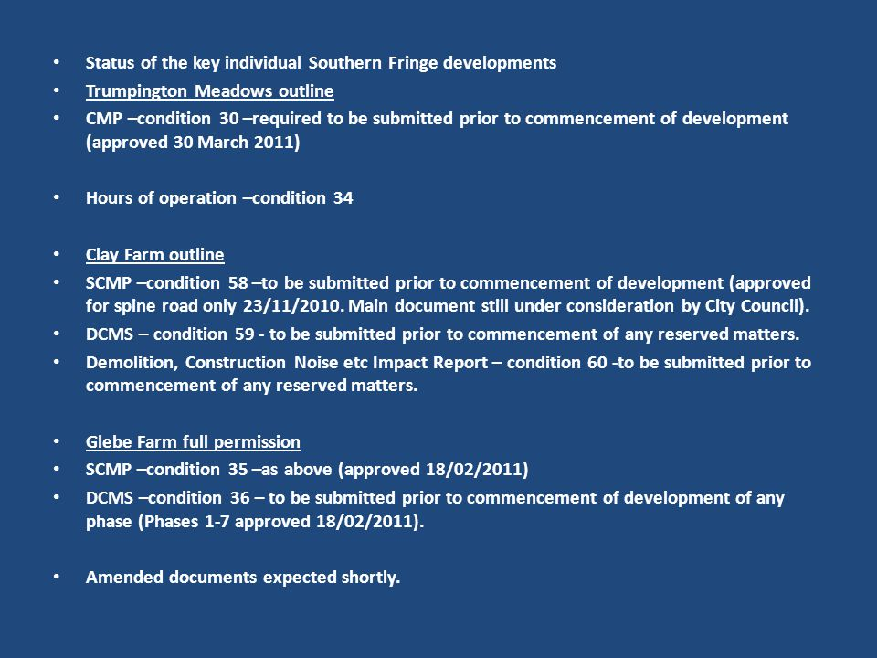 Status of the key individual Southern Fringe developments Trumpington Meadows outline CMP –condition 30 –required to be submitted prior to commencemen