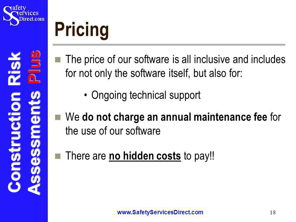 Construction Risk Assessments Plus www.SafetyServicesDirect.com 18 Pricing The price of our software is all inclusive and includes for not only the so