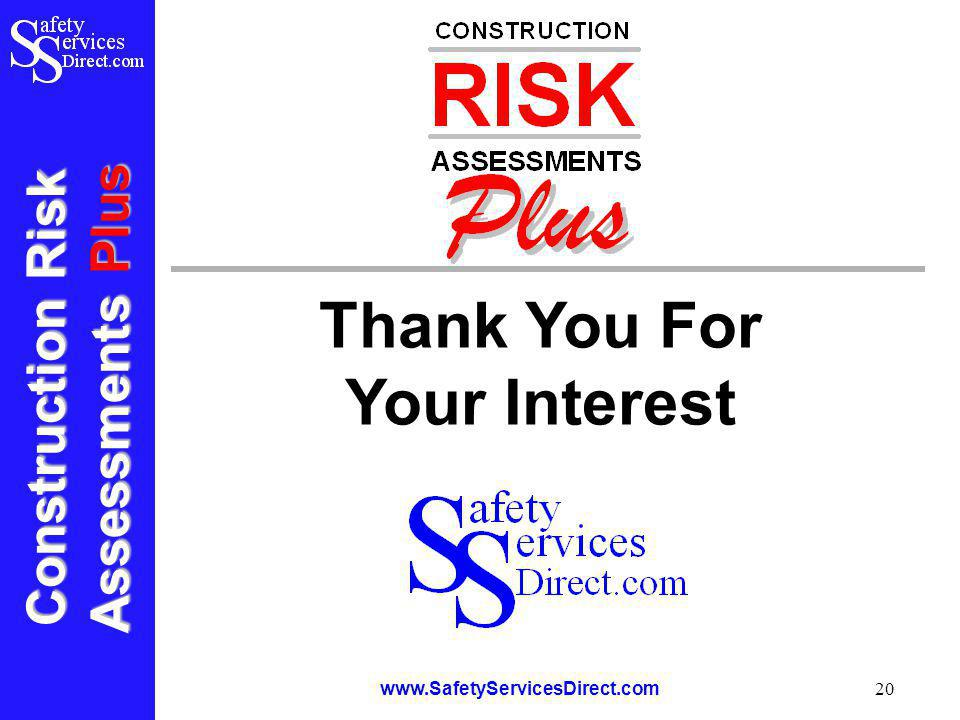 Construction Risk Assessments Plus www.SafetyServicesDirect.com 20 Thank You For Your Interest