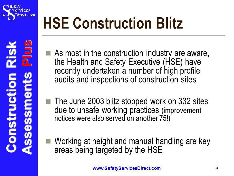 Construction Risk Assessments Plus www.SafetyServicesDirect.com 9 HSE Construction Blitz As most in the construction industry are aware, the Health an