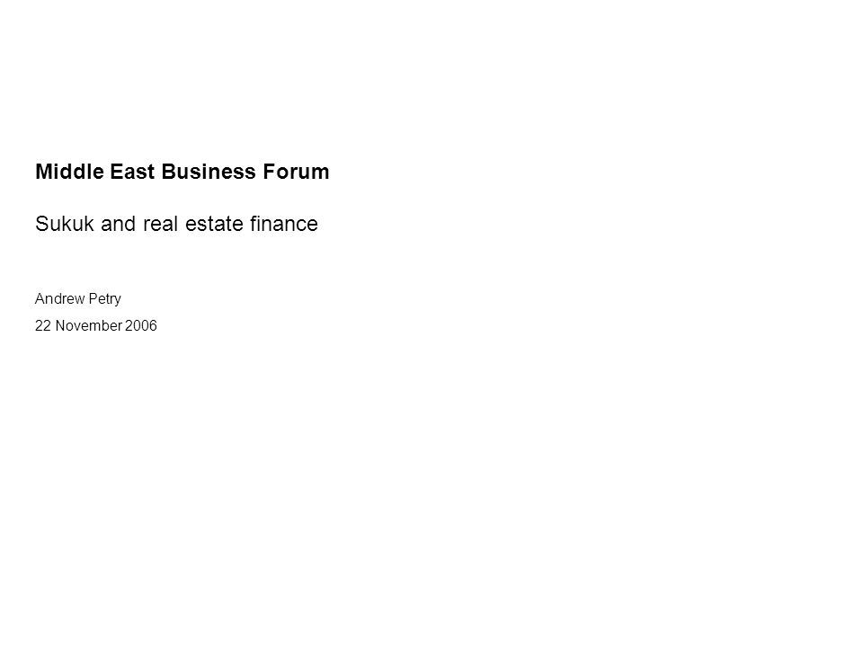 Middle East Business Forum Sukuk and real estate finance Andrew Petry 22 November 2006 To insert other ready-formatted pages: go to the insert menu/slides from files/ select presentation inserts.ppt Click the display button, then click the button on the right (marked with red below).