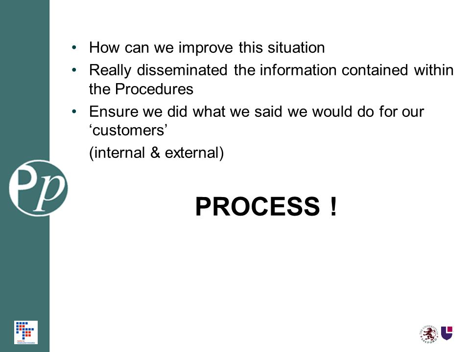 How can we improve this situation Really disseminated the information contained within the Procedures Ensure we did what we said we would do for our c