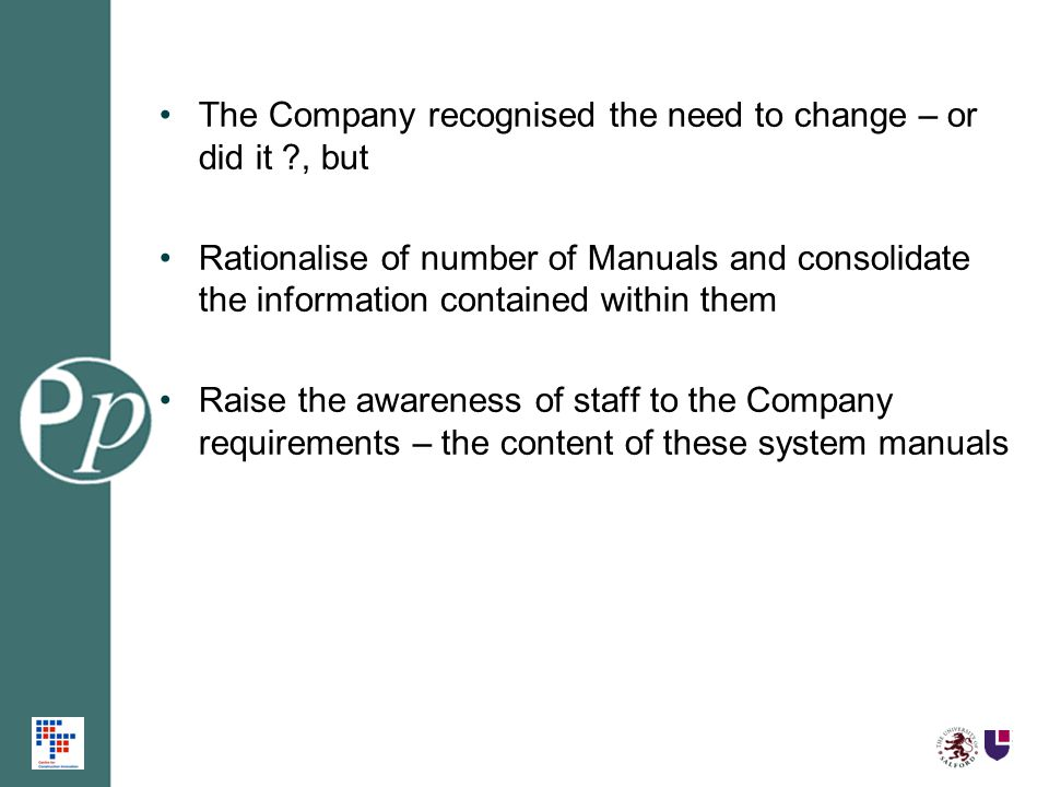 The Company recognised the need to change – or did it ?, but Rationalise of number of Manuals and consolidate the information contained within them Ra