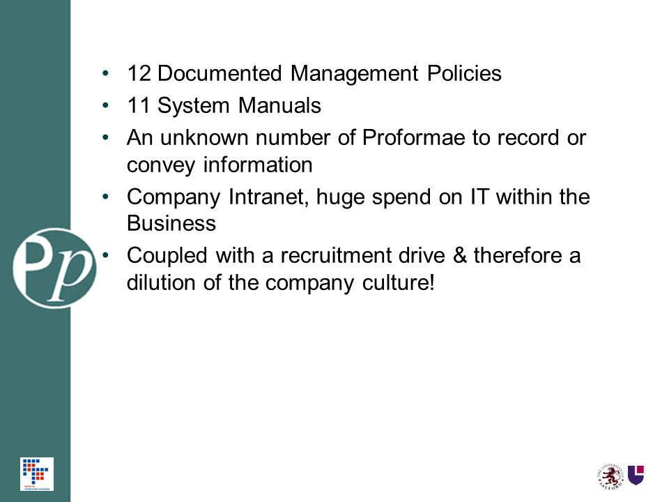 12 Documented Management Policies 11 System Manuals An unknown number of Proformae to record or convey information Company Intranet, huge spend on IT