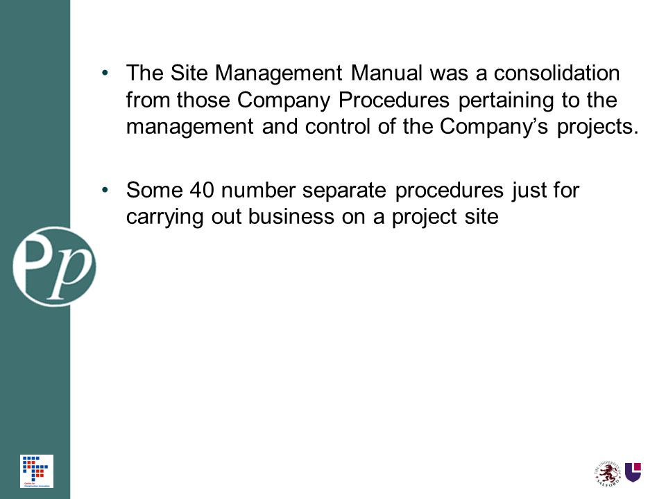 The Site Management Manual was a consolidation from those Company Procedures pertaining to the management and control of the Companys projects. Some 4