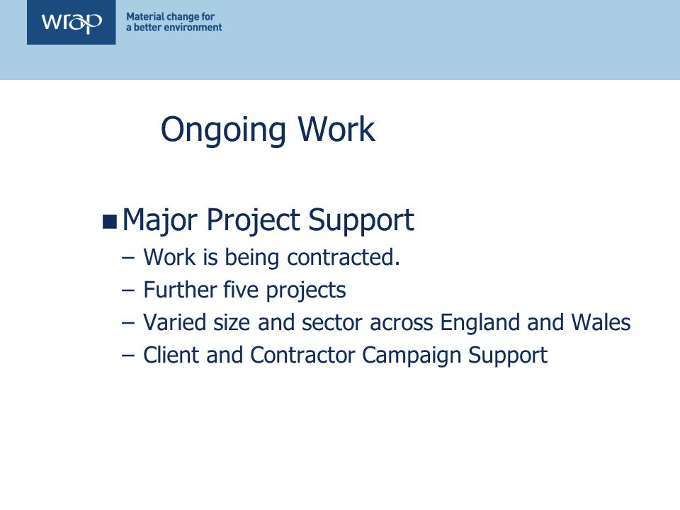 Ongoing Work Major Project Support –Work is being contracted.