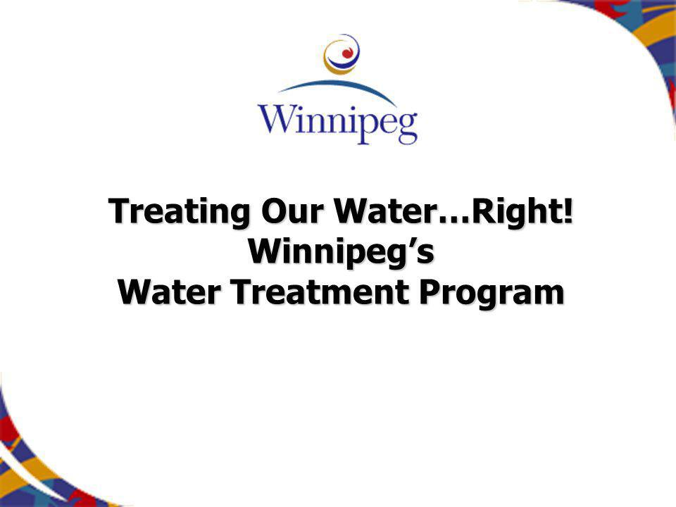 Treating Our Water…Right! Winnipegs Water Treatment Program
