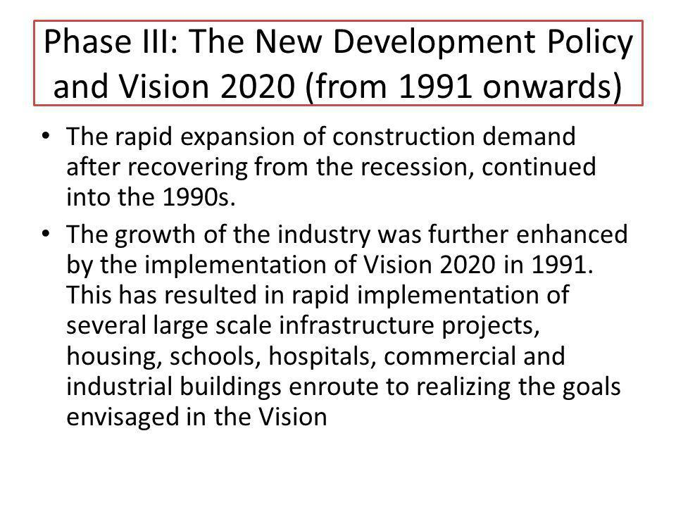 Phase III: The New Development Policy and Vision 2020 (from 1991 onwards) The rapid expansion of construction demand after recovering from the recessi