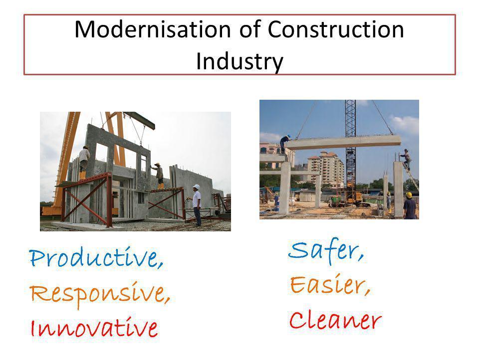 Modernisation of Construction Industry Productive, Responsive, Innovative Safer, Easier, Cleaner